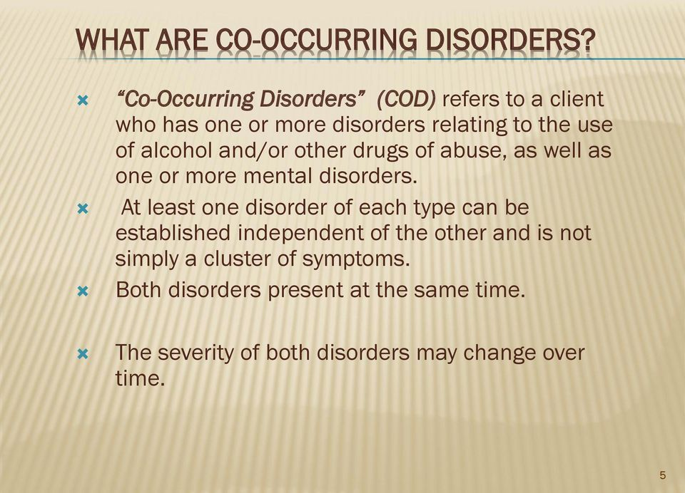 alcohol and/or other drugs of abuse, as well as one or more mental disorders.