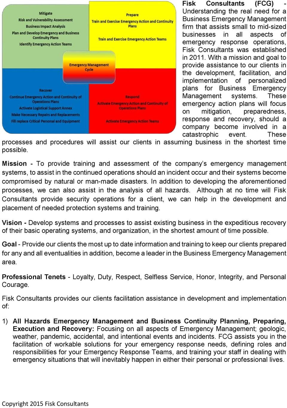 With a mission and goal to provide assistance to our clients in the development, facilitation, and implementation of personalized plans for Business Emergency Management systems.