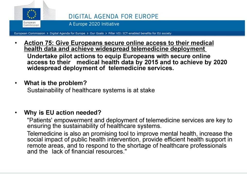"Sustainability of healthcare systems is at stake Why is EU action needed? ""Patients' empowerment and deployment of telemedicine services are key to ensuring the sustainability of healthcare systems."