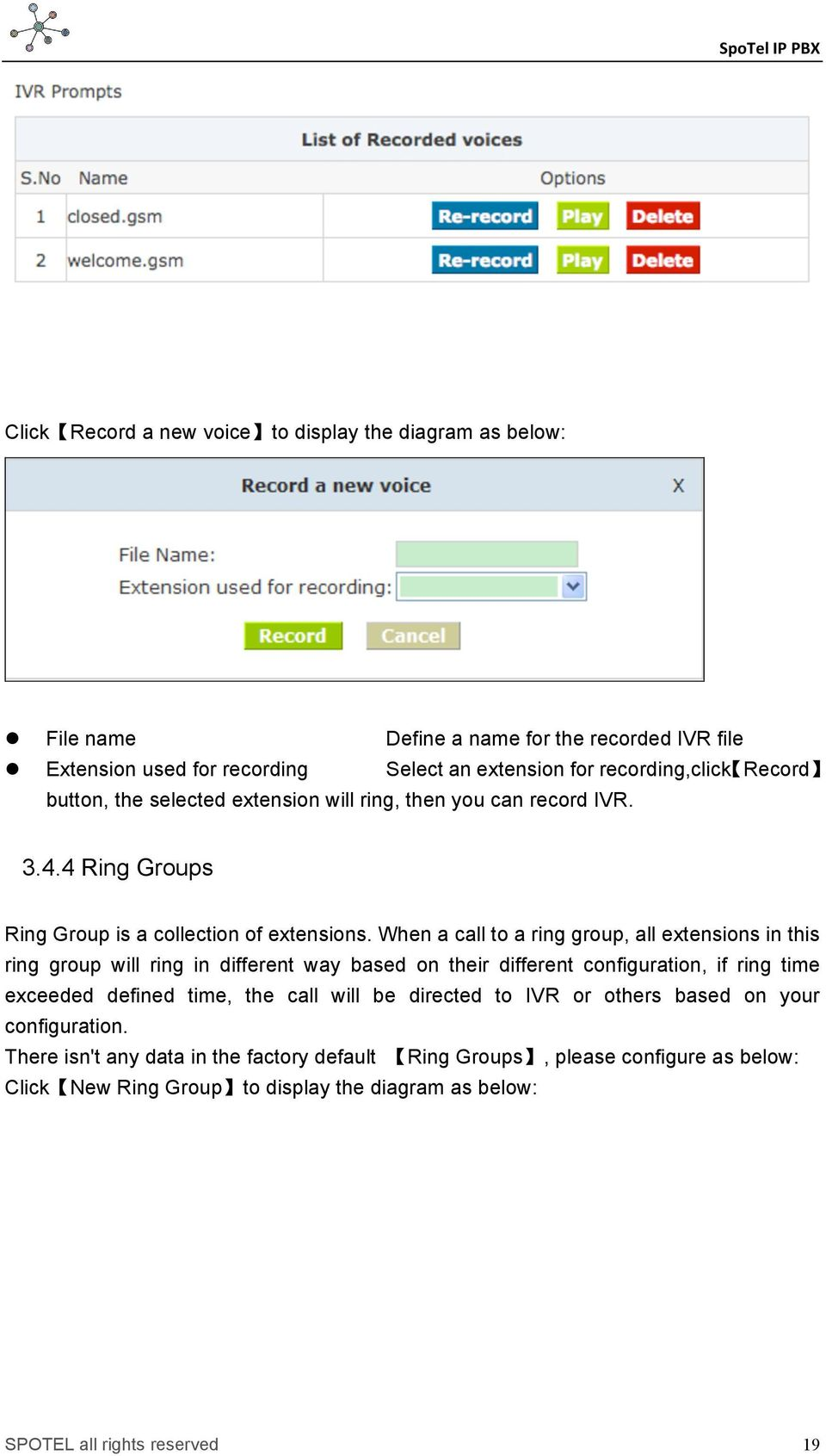 extension for recording,click Record button, the selected extension will ring, then you can record IVR. 3.4.4 Ring Groups Ring Group is a collection of extensions.