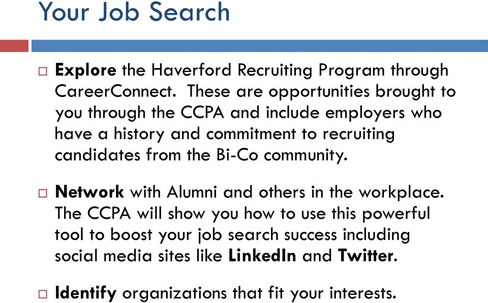 recruiting candidates from the Bi-Co community. Network with Alumni and others in the workplace.