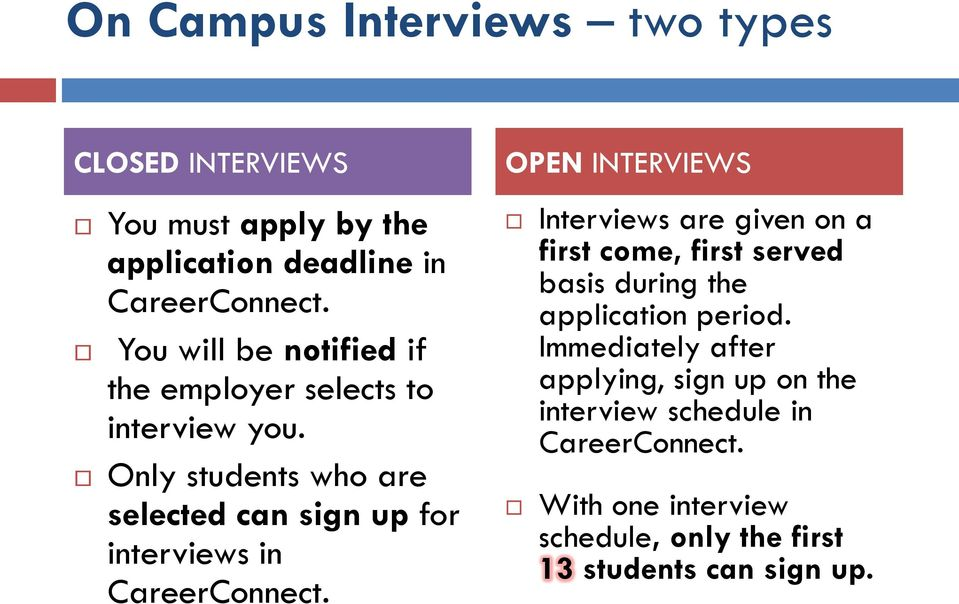 Only students who are selected can sign up for interviews in CareerConnect.