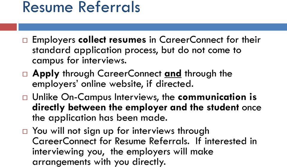 Unlike On-Campus Interviews, the communication is directly between the employer and the student once the application has been made.
