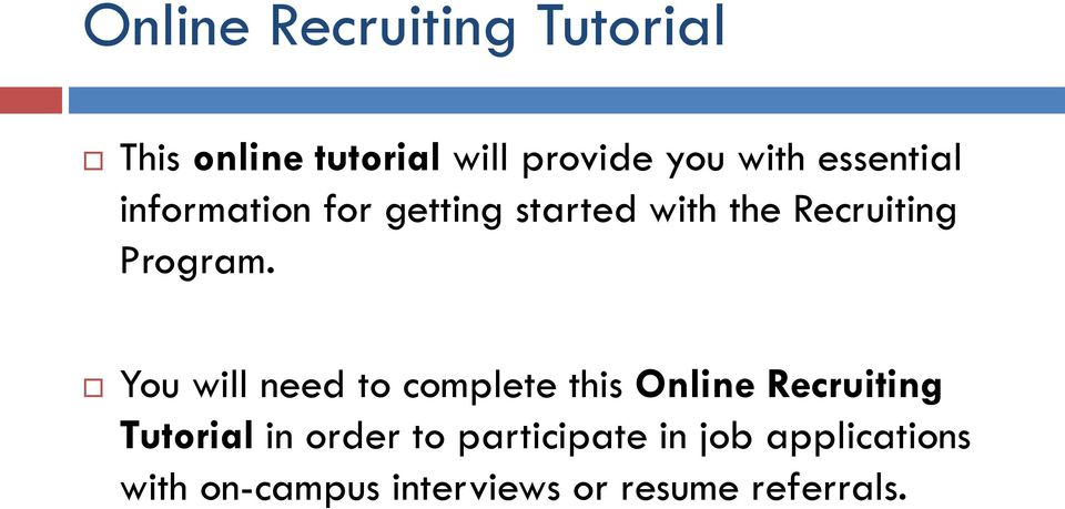 You will need to complete this Online Recruiting Tutorial in order to