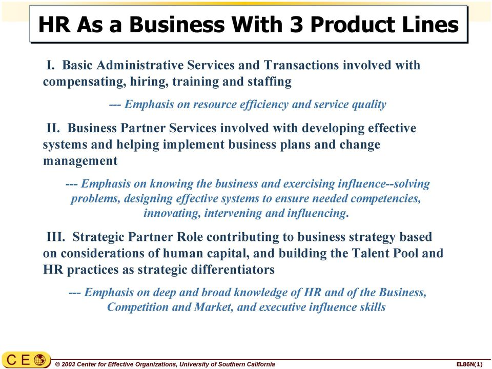 Business Partner Services involved with developing effective systems and helping implement business plans and change management --- Emphasis on knowing the business and exercising influence--solving
