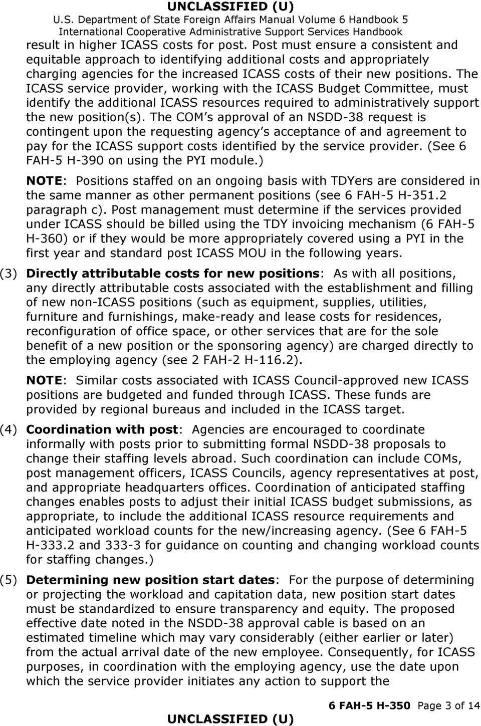 The ICASS service provider, working with the ICASS Budget Committee, must identify the additional ICASS resources required to administratively support the new position(s).