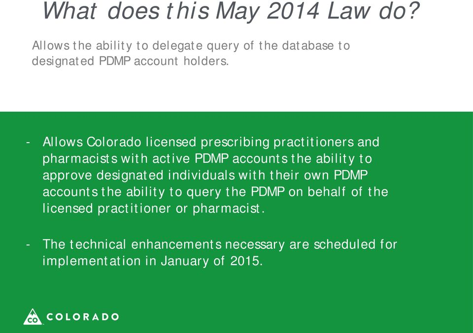 - Allows Colorado licensed prescribing practitioners and pharmacists with active PDMP accounts the ability to