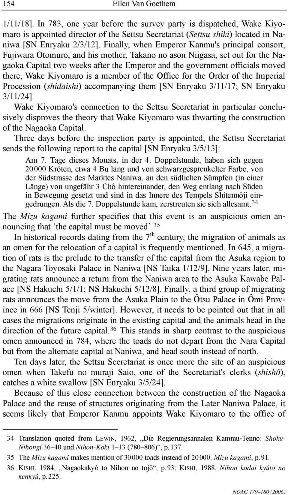 Finally, when Emperor Kanmu's principal consort, Fujiwara Otomuro, and his mother, Takano no ason Niigasa, set out for the Nagaoka Capital two weeks after the Emperor and the government officials