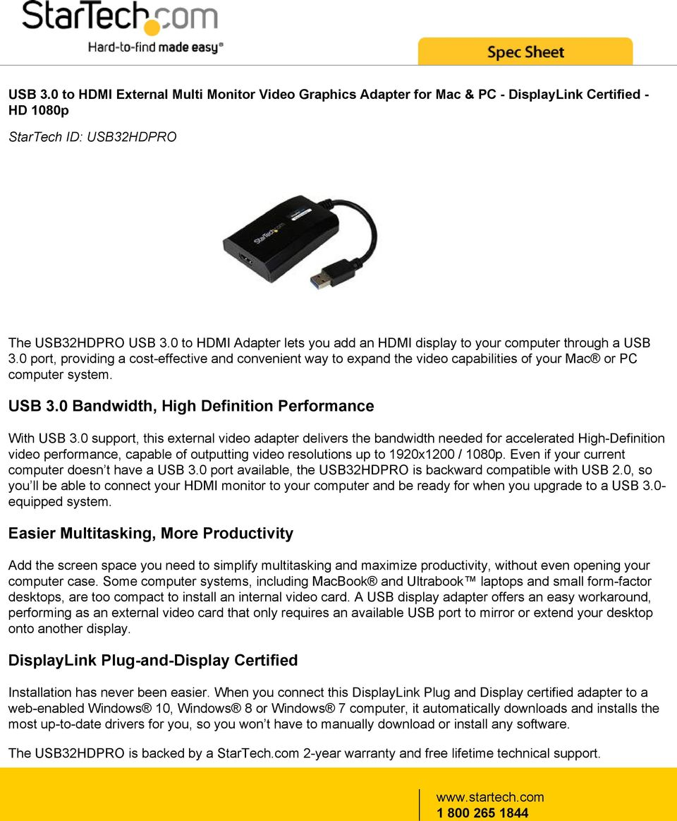 0 port, providing a cost-effective and convenient way to expand the video capabilities of your Mac or PC computer system. USB 3.0 Bandwidth, High Definition Performance With USB 3.