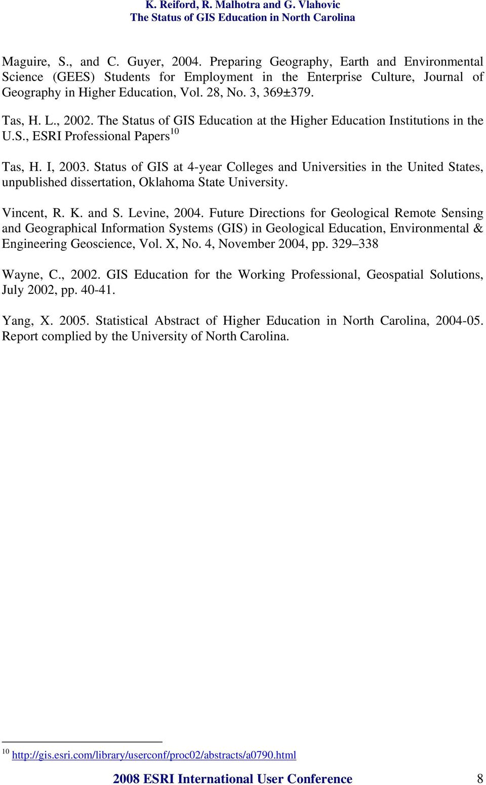 Status of GIS at 4-year Colleges and Universities in the United States, unpublished dissertation, Oklahoma State University. Vincent, R. K. and S. Levine, 2004.