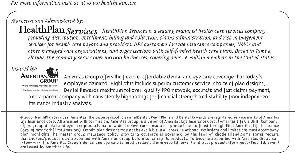 management services for health care payors and providers. HPS customers include insurance companies, HMOs and other managed care organizations, and organizations with self-funded health care plans.