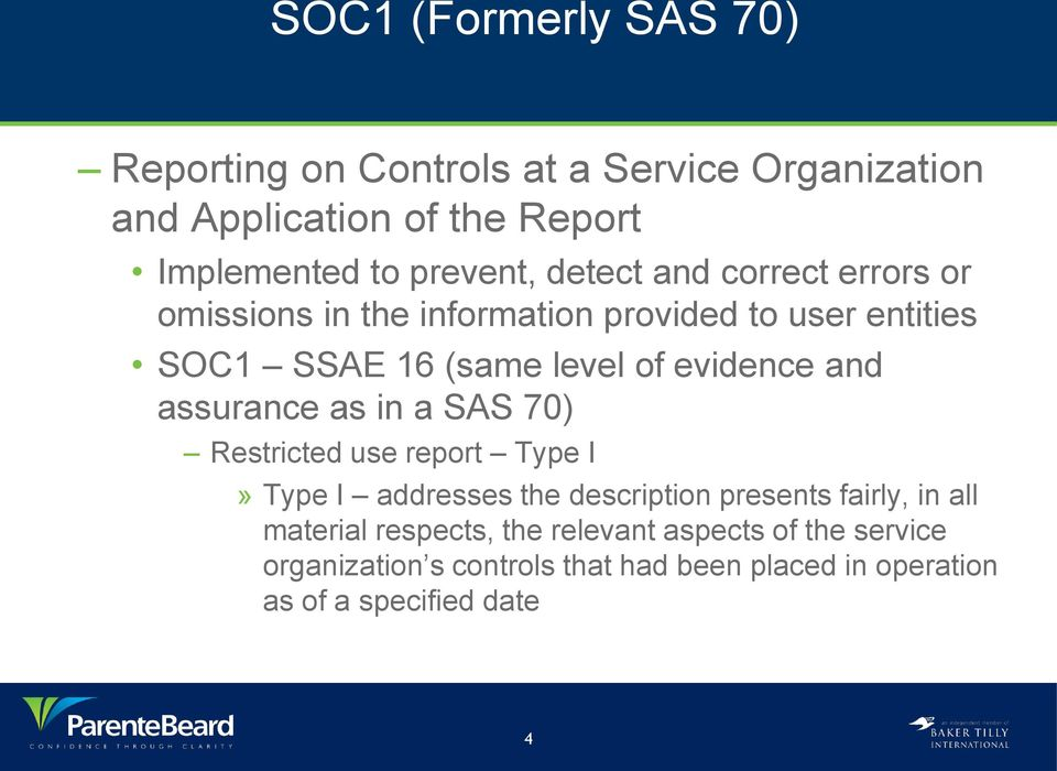 assurance as in a SAS 70) Restricted use report Type I» Type I addresses the description presents fairly, in all material
