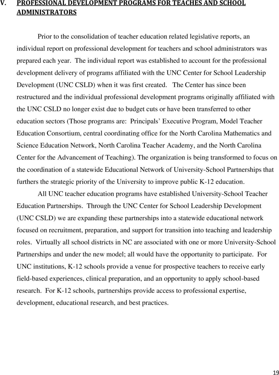 The individual report was established to account for the professional development delivery of programs affiliated with the UNC Center for School Leadership Development (UNC CSLD) when it was first