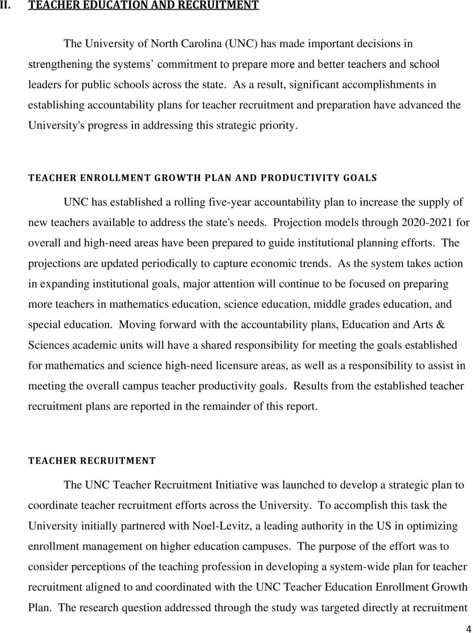 As a result, significant accomplishments in establishing accountability plans for teacher recruitment and preparation have advanced the University's progress in addressing this strategic priority.
