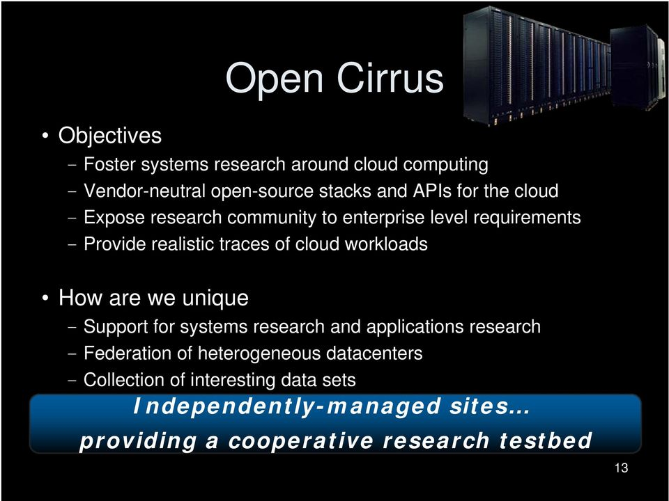 workloads How are we unique Support for systems research and applications research Federation of heterogeneous