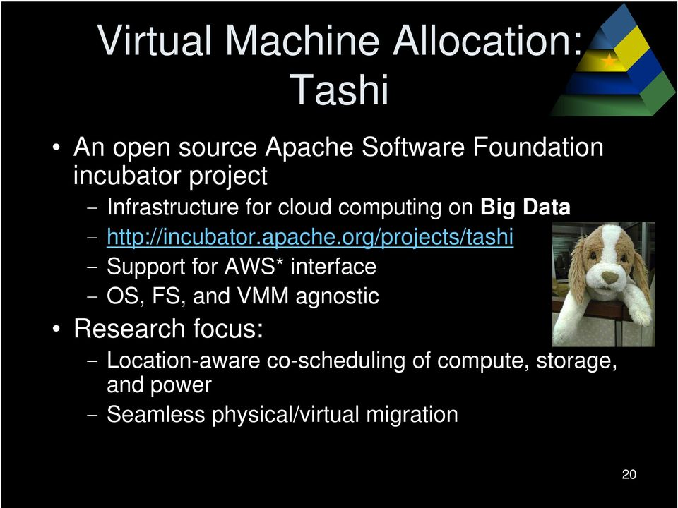 org/projects/tashi Support for AWS* interface OS, FS, and VMM agnostic Research focus: