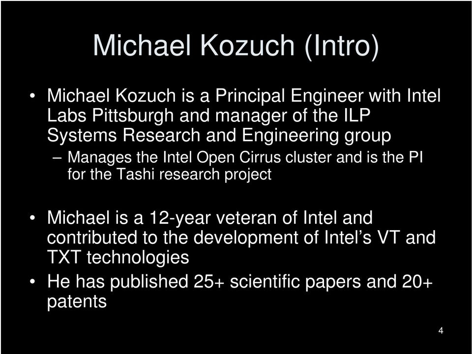 is the PI for the Tashi research project Michael is a 12-year veteran of Intel and contributed to