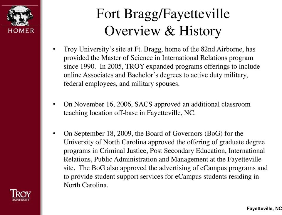 On November 16, 2006, SACS approved an additional classroom teaching location off-base in.