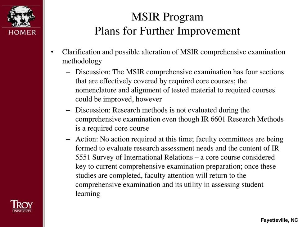 the comprehensive examination even though IR 6601 Research Methods is a required core course Action: No action required at this time; faculty committees are being formed to evaluate research