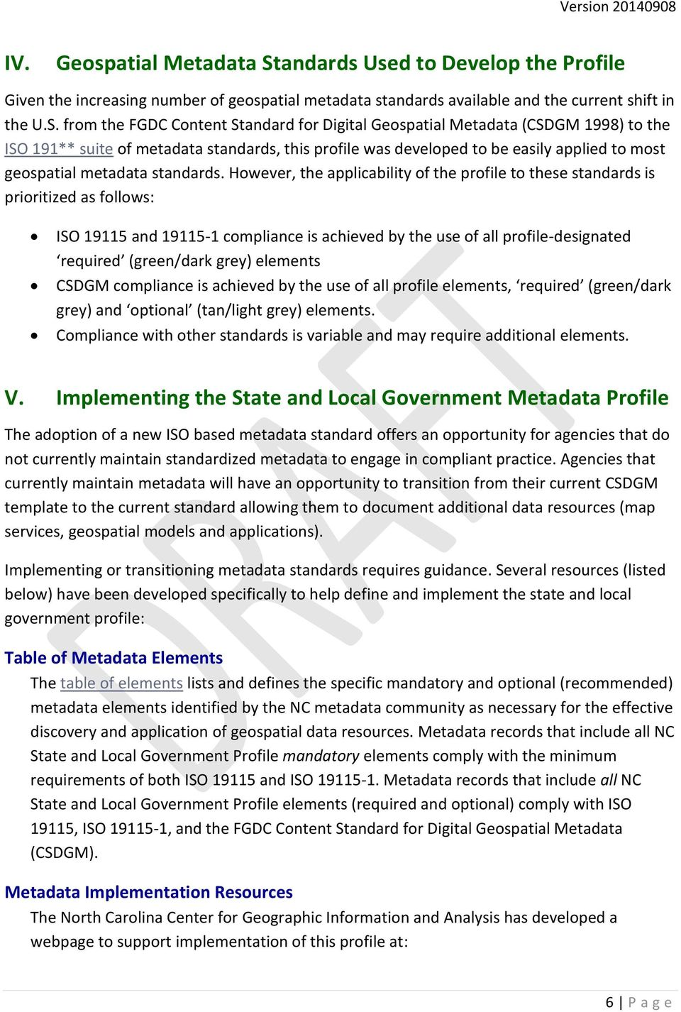 from the FGDC Content Standard for Digital Geospatial Metadata (CSDGM 1998) to the ISO 191** suite of metadata standards, this profile was developed to be easily applied to most geospatial metadata