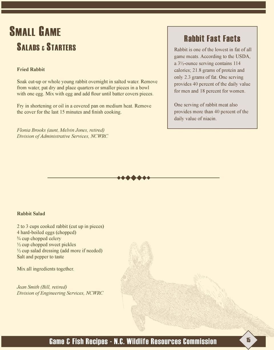 Rabbit Fast Facts Rabbit is one of the lowest in fat of all game meats. According to the USDA, a 3½-ounce serving contains 114 calories; 1.8 grams of protein and only.3 grams of fat.