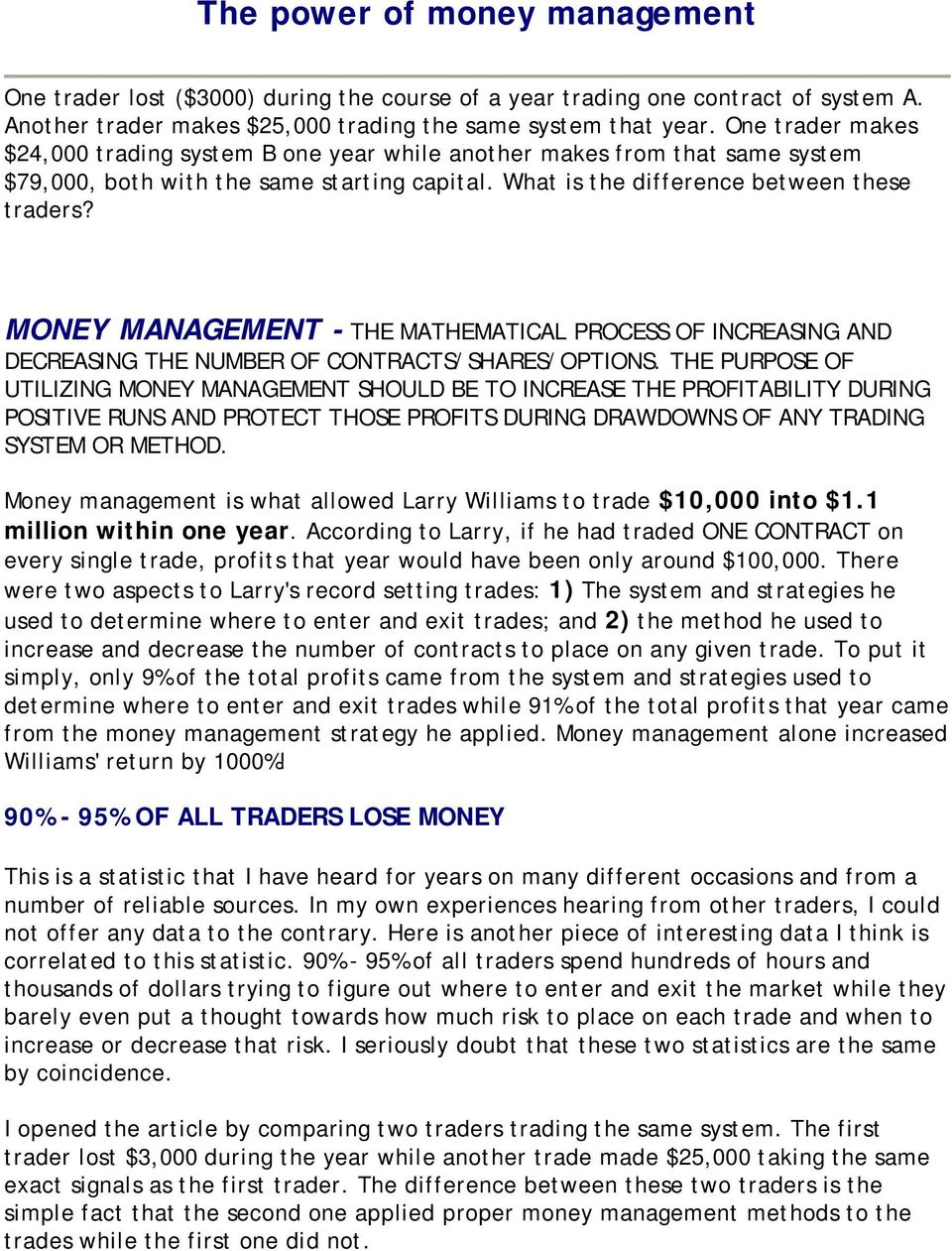 MONEY MANAGEMENT - THE MATHEMATICAL PROCESS OF INCREASING AND DECREASING THE NUMBER OF CONTRACTS/SHARES/OPTIONS.