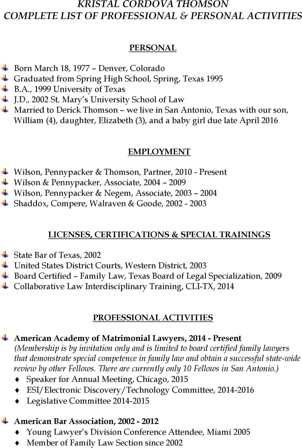 Mary s University School of Law Married to Derick Thomson we live in San Antonio, Texas with our son, William (4), daughter, Elizabeth (3), and a baby girl due late April 2016 EMPLOYMENT Wilson,