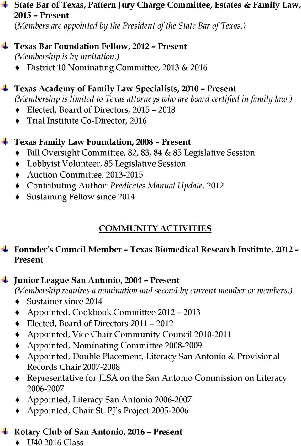 ) District 10 Nominating Committee, 2013 & 2016 Texas Academy of Family Law Specialists, 2010 Present (Membership is limited to Texas attorneys who are board certified in family law.