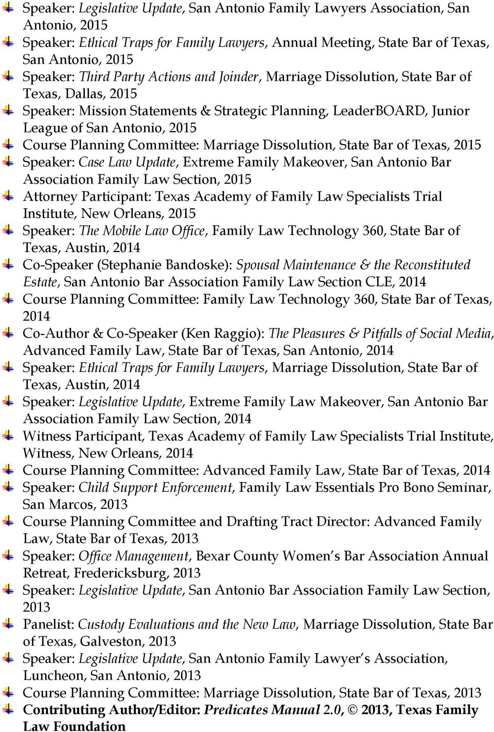 Committee: Marriage Dissolution, State Bar of Texas, 2015 Speaker: Case Law Update, Extreme Family Makeover, San Antonio Bar Association Family Law Section, 2015 Attorney Participant: Texas Academy