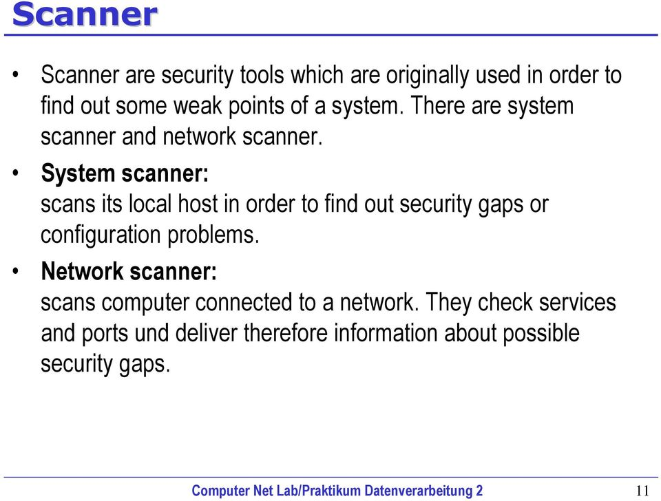 System scanner: scans its local host in order to find out security gaps or configuration problems.