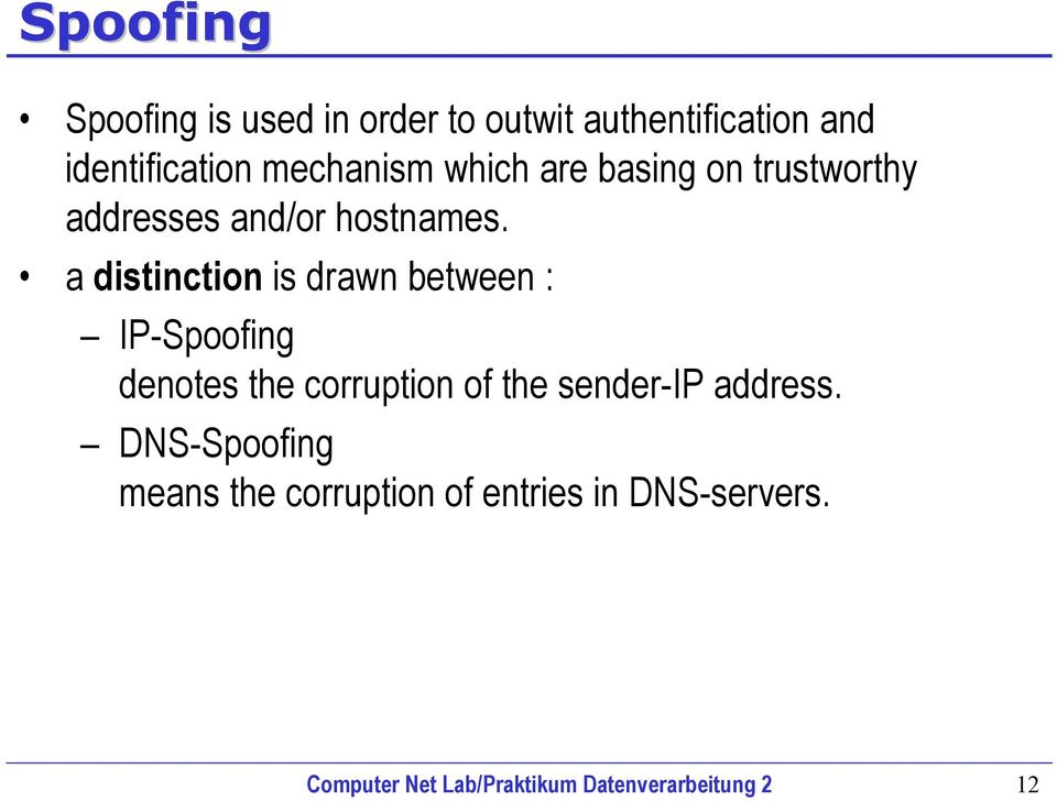 a distinction is drawn between : IP-Spoofing denotes the corruption of the sender-ip