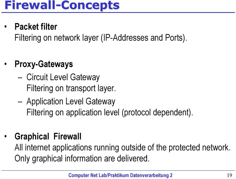 Application Level Gateway Filtering on application level (protocol dependent).