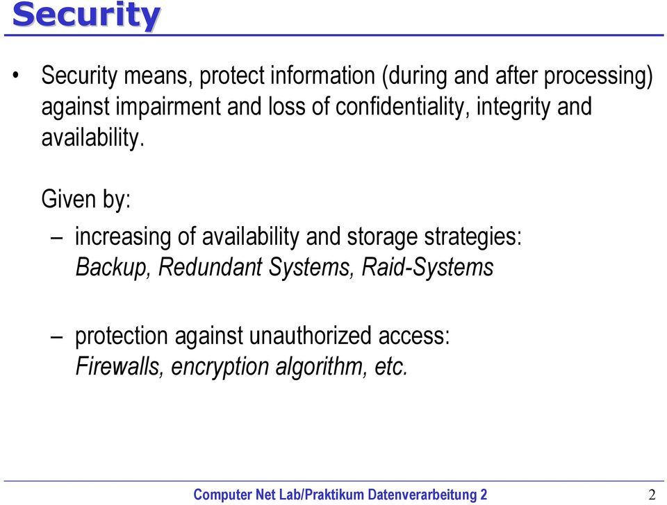 Given by: increasing of availability and storage strategies: Backup, Redundant Systems,