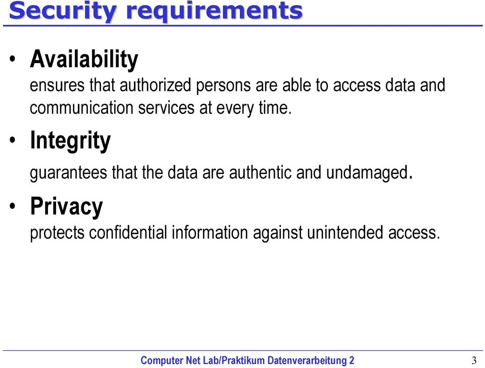 Integrity guarantees that the data are authentic and undamaged.