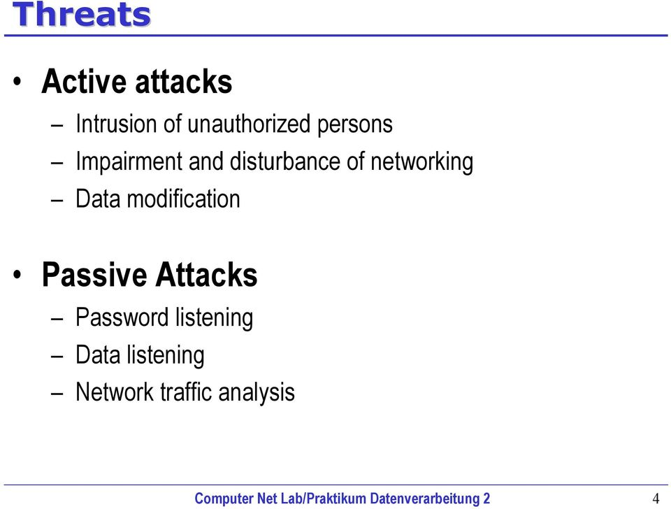 Passive Attacks Password listening Data listening Network