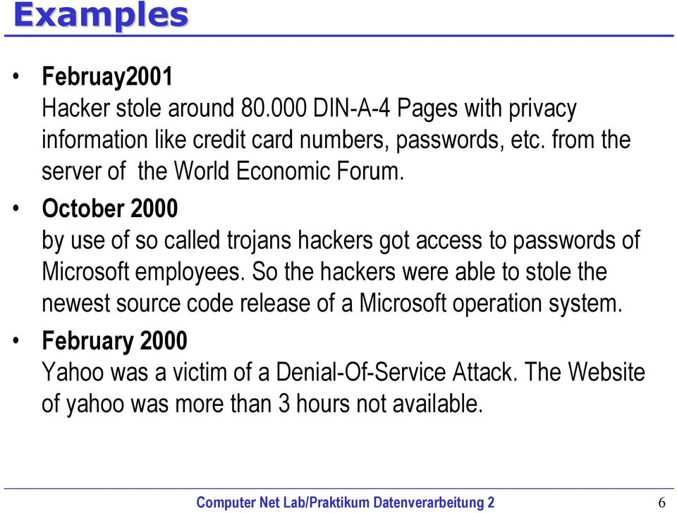 October 2000 by use of so called trojans hackers got access to passwords of Microsoft employees.