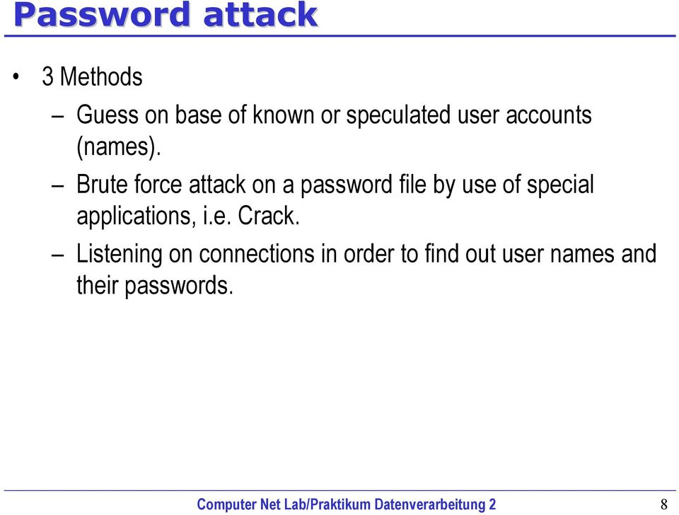 Brute force attack on a password file by use of special applications, i.e. Crack.