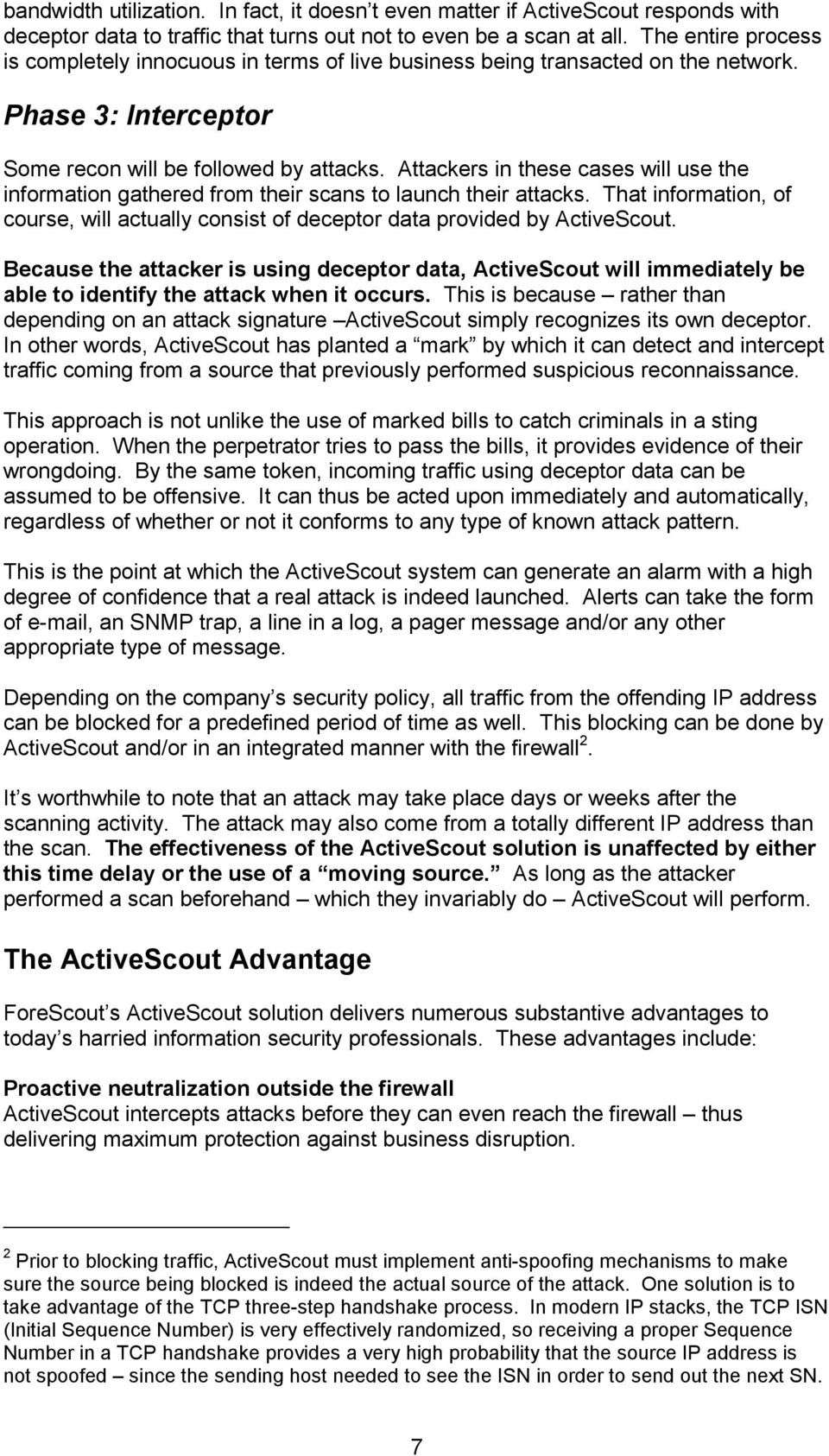 Attackers in these cases will use the information gathered from their scans to launch their attacks. That information, of course, will actually consist of deceptor data provided by ActiveScout.