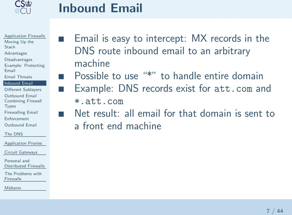 records in the DNS route inbound email to an arbitrary machine Possible to use * to handle entire domain Example: DNS
