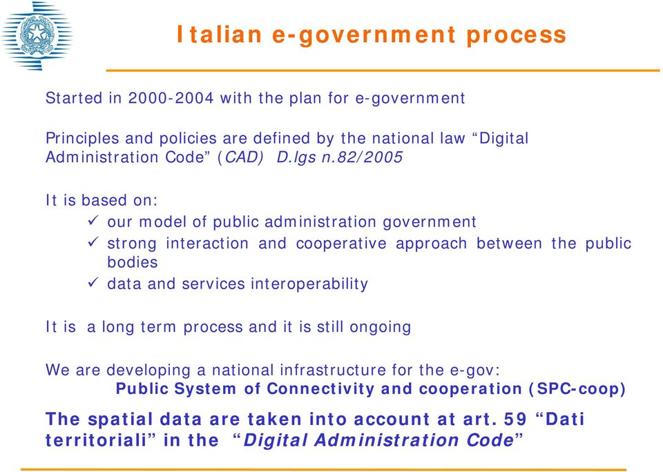 82/2005 It is based on: our model of public administration government strong interaction and cooperative approach between the public bodies data and