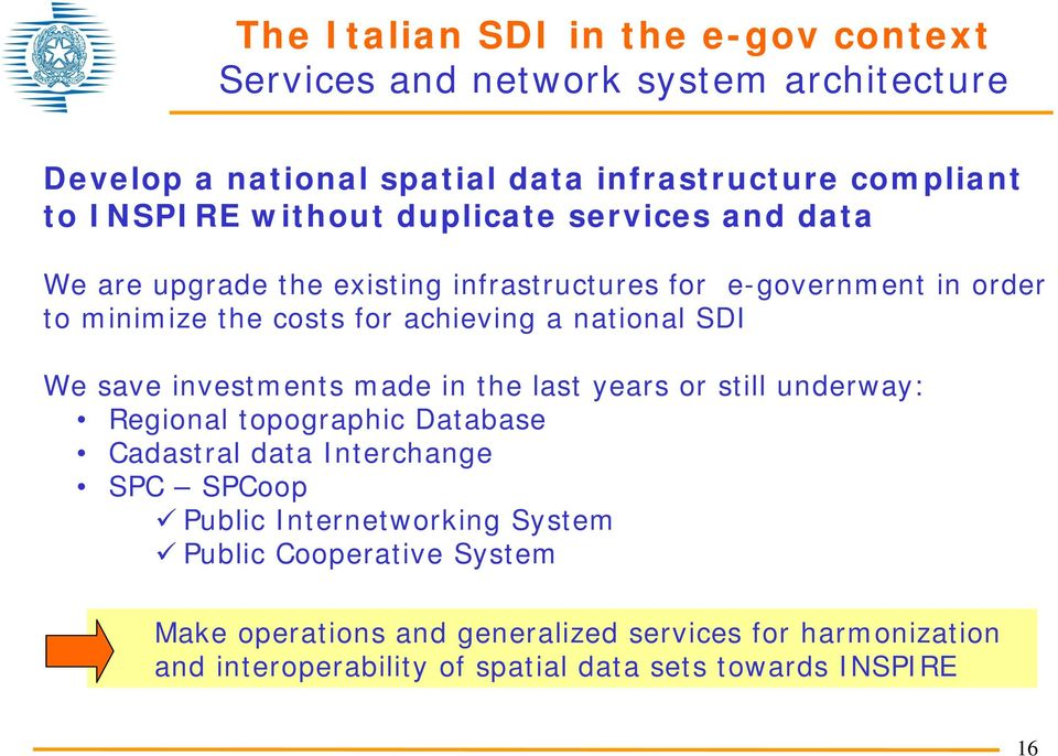 national SDI We save investments made in the last years or still underway: Regional topographic Database Cadastral data Interchange SPC SPCoop Public