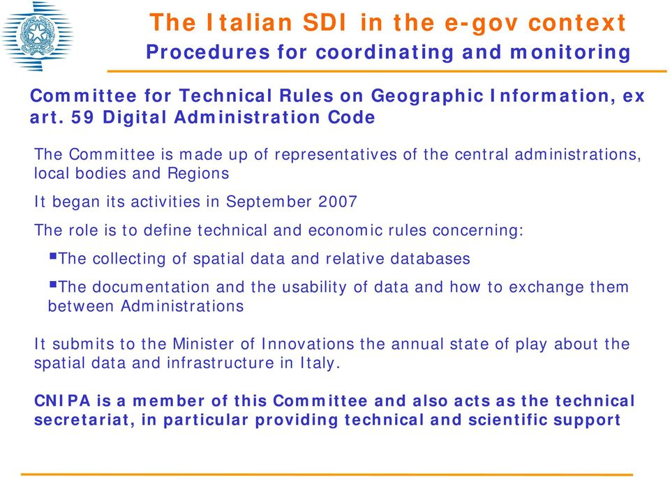 technical and economic rules concerning: The collecting of spatial data and relative databases The documentation and the usability of data and how to exchange them between Administrations It