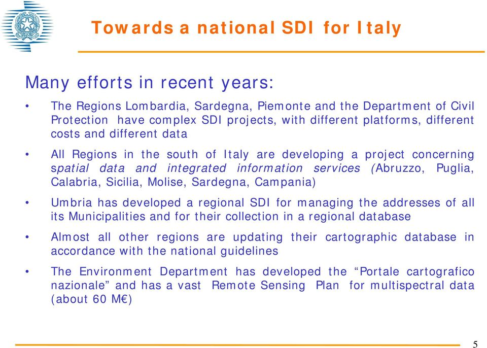 Sardegna, Campania) Umbria has developed a regional SDI for managing the addresses of all its Municipalities and for their collection in a regional database Almost all other regions are updating