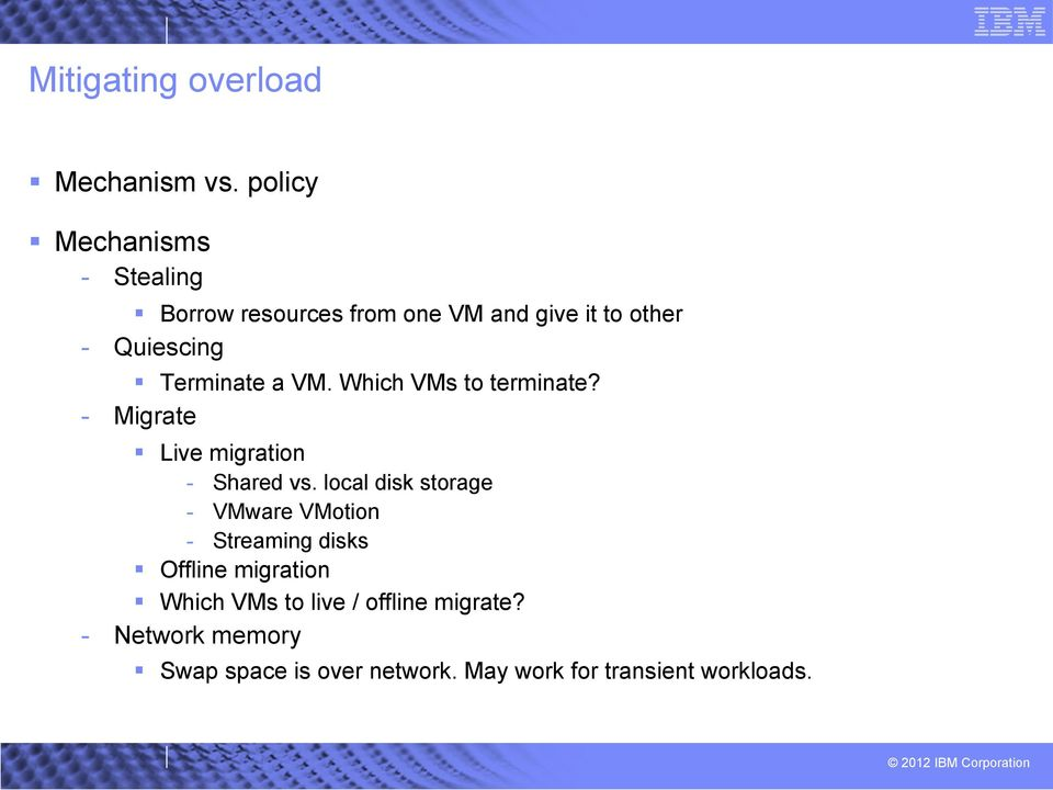 Terminate a VM. Which VMs to terminate? - Migrate Live migration - Shared vs.