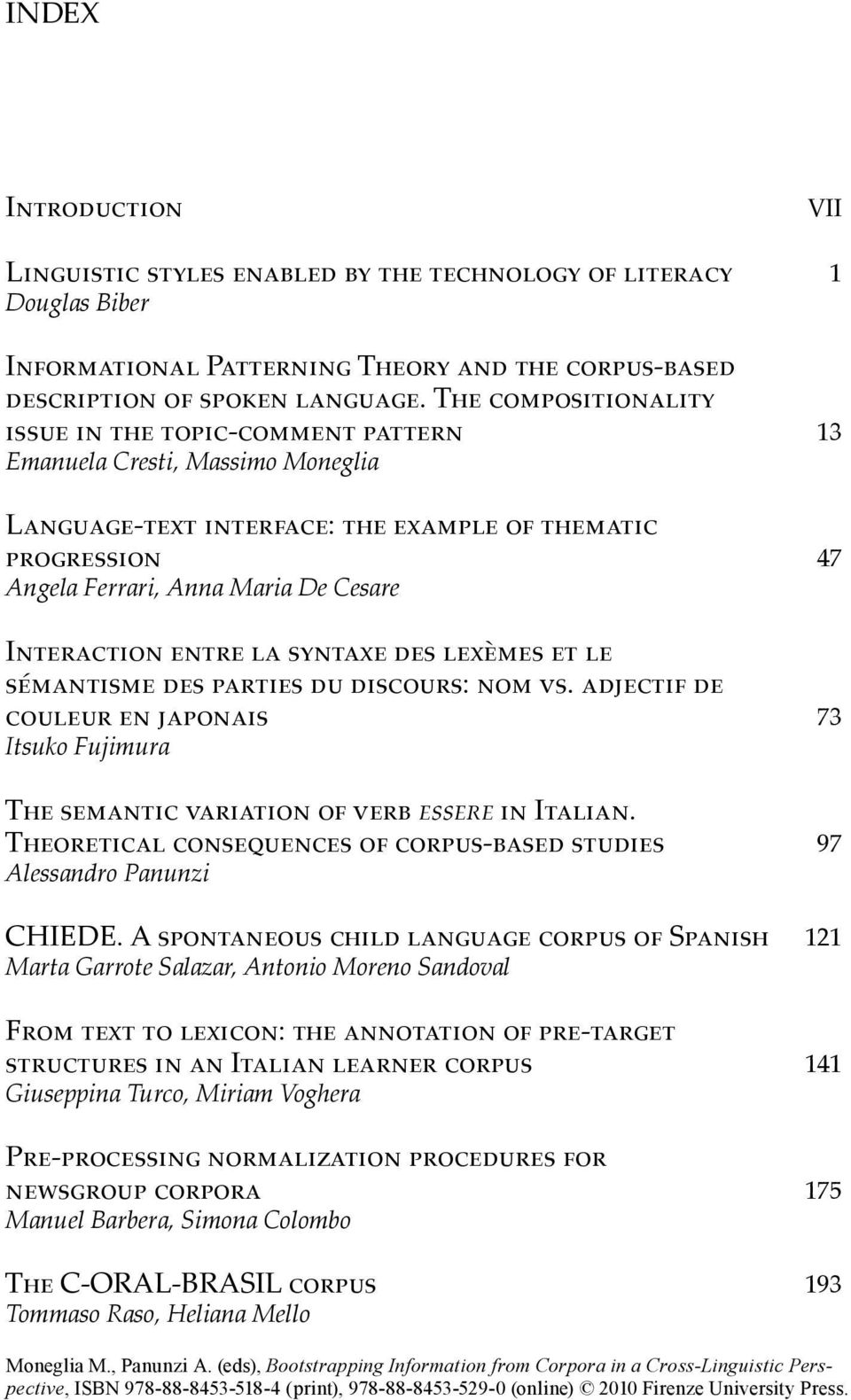 interaction entre la syntaxe des lexèmes et le sémantisme des parties du discours: nom vs. adjectif de couleur en japonais 73 Itsuko Fujimura the semantic variation of verb essere in italian.