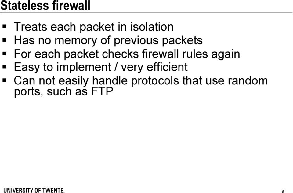 firewall rules again Easy to implement / very efficient
