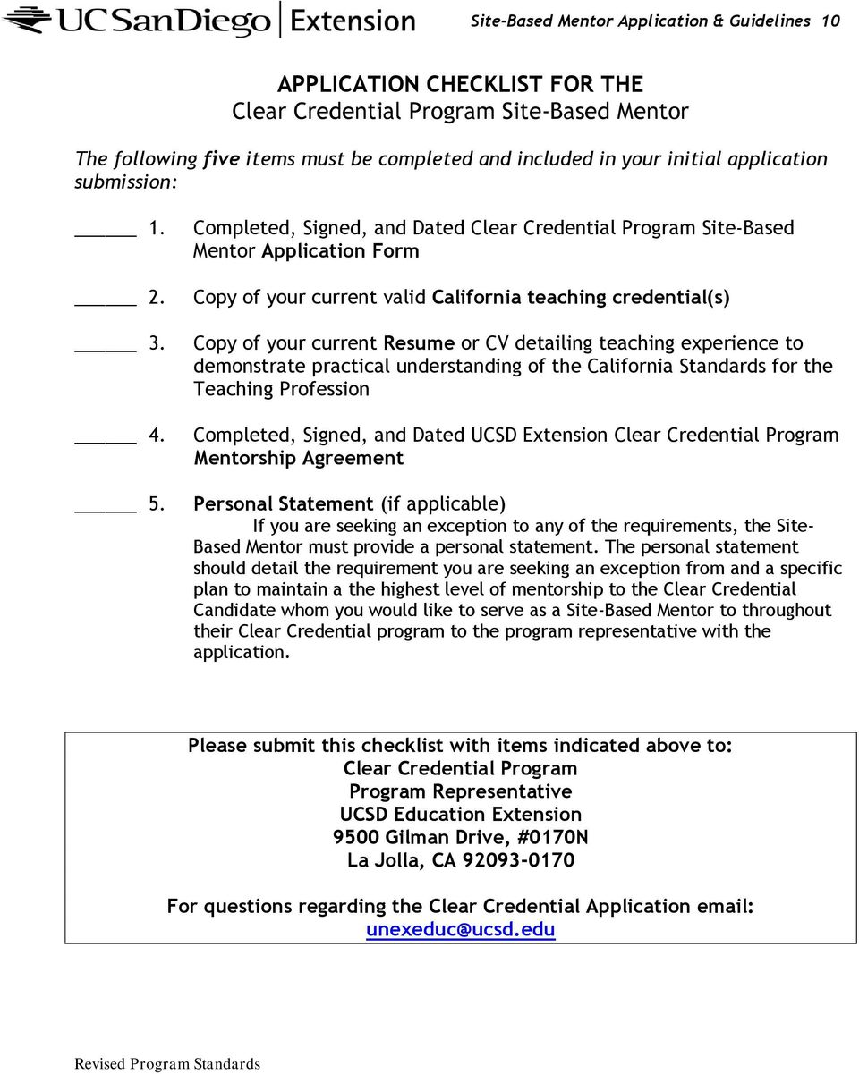 Completed, Signed, and Dated Clear Credential Program Site-Based Mentor Application Form Copy of your current valid California teaching credential(s) Copy of your current Resume or CV detailing
