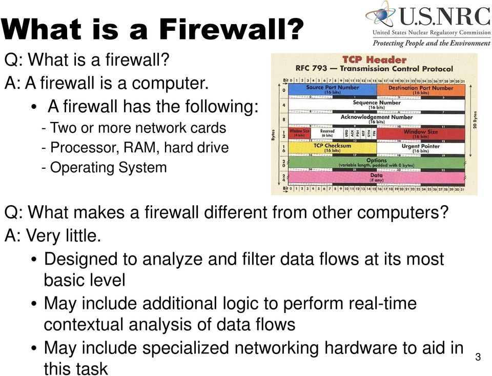 makes a firewall different from other computers? A: Very little.