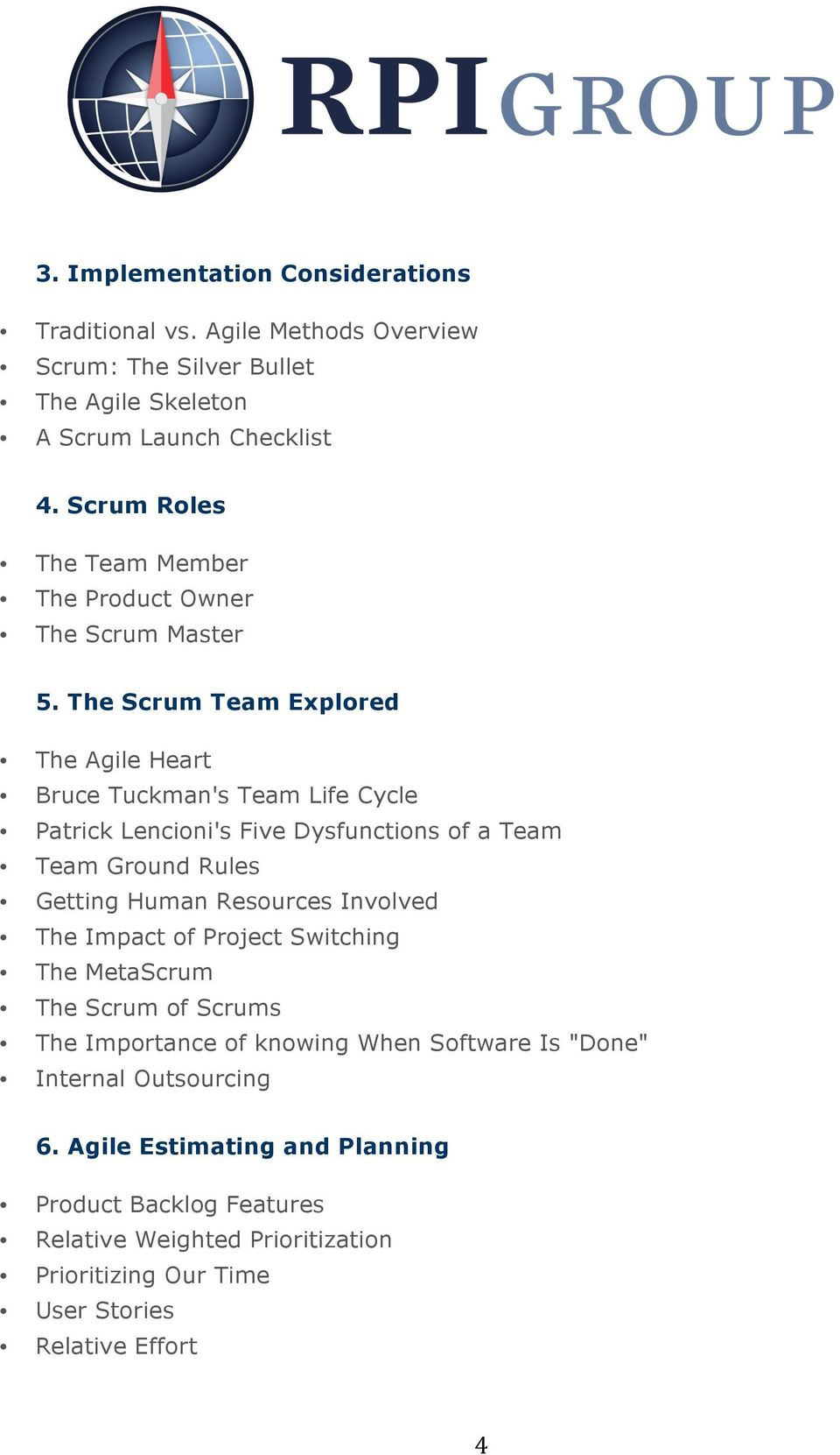 The Scrum Team Explored The Agile Heart Bruce Tuckman's Team Life Cycle Patrick Lencioni's Five Dysfunctions of a Team Team Ground Rules Getting Human Resources