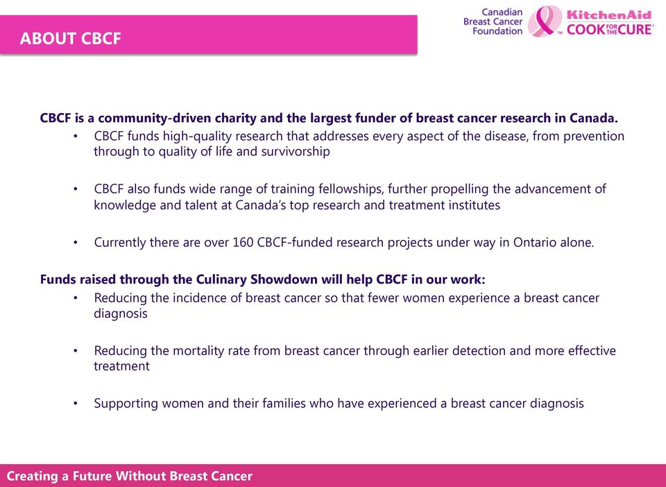 CBCF also funds wide range of training fellowships, further propelling the advancement of knowledge and talent at Canada s top research and treatment institutes!